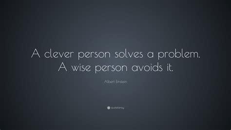 albert einstein quote  clever person solves  problem