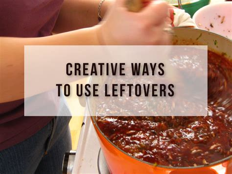 Don't Throw That Away! 10 Creative Ways To Use Leftovers  I Value Food