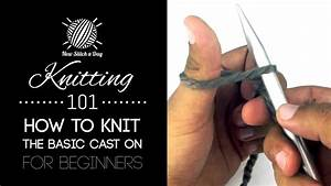 Knitting 101 How To Knit The Basic Cast On For Beginners