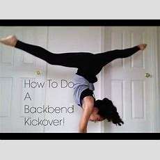 How To Do A Backbend Kickover! Youtube