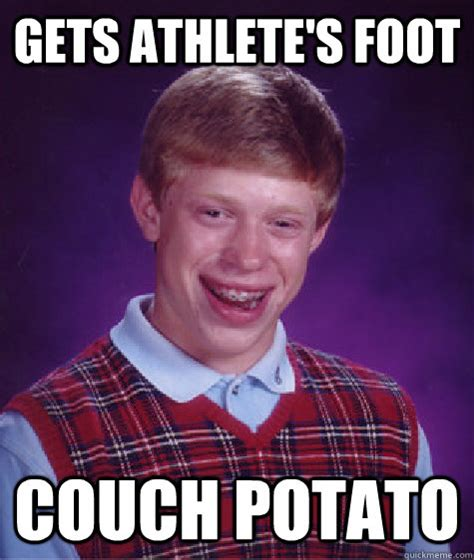 Athlete Memes - gets athlete s foot couch potato bad luck brian quickmeme