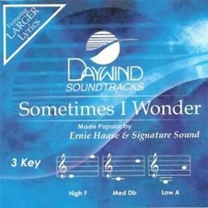 Sometimes I Wonder - Ernie Haase & Signature Sound ...