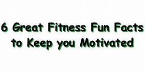 6 Great Fitness Fun Facts to Keep You Motivated