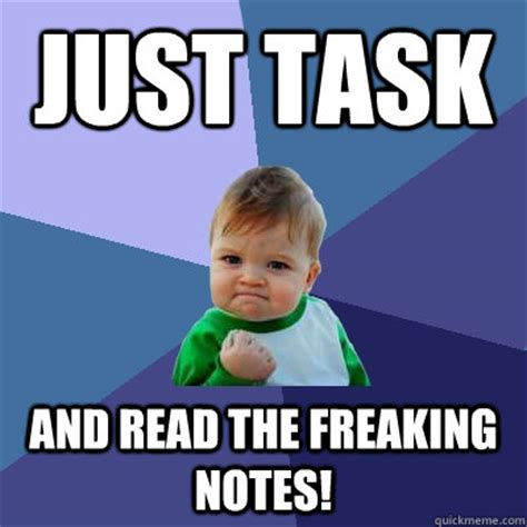 Notes Meme - just task and read the freaking notes success kid quickmeme