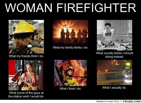 Firefighter Memes - woman firefighter meme generator what i do