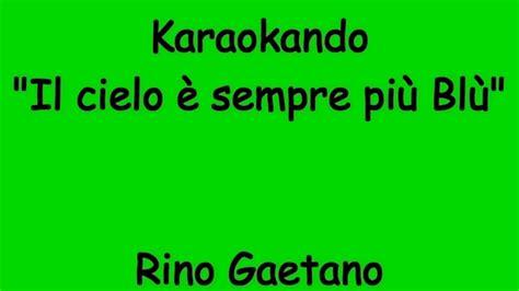 il cielo è sempre più testo karaoke italiano ma il cielo 232 sempre pi 249 rino