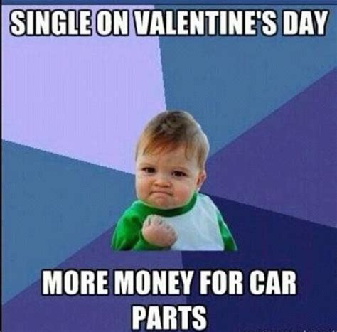 Cute Valentine Meme - single on valentines day more money for car parts pictures photos and images for facebook