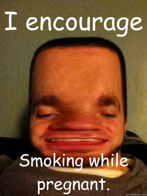 Crackhead Memes - i encourage smoking while pregnant crackhead chris quickmeme