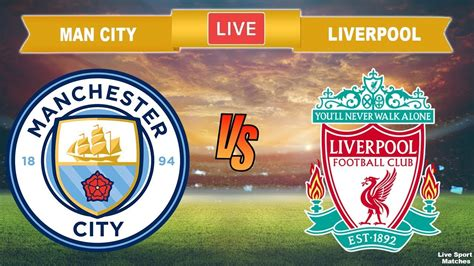MANCHESTER CITY vs LIVERPOOL 🔴 Live Stream Football Today ...
