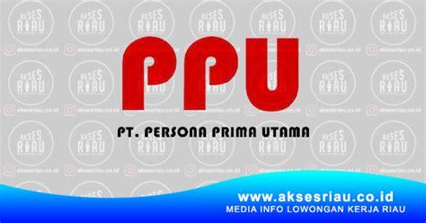 lowongan pt persona prima utama pekanbaru januari