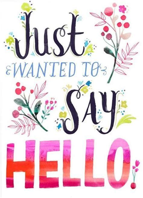 Just Wanted to Say Hello | Hello quotes, Hi quotes, Hug quotes