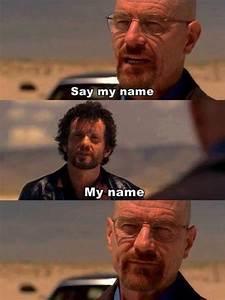 Say My Name : breaking bad funny pictures quotes memes jokes ~ Eleganceandgraceweddings.com Haus und Dekorationen