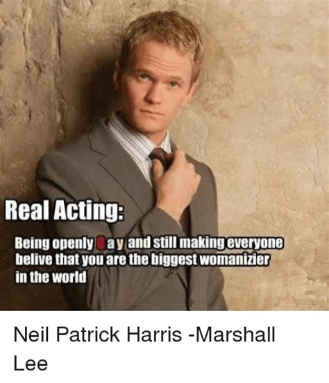 Neil Patrick Harris Meme - real acting being openly ay and still making everyone belive that youarethe biggestwomanizier in