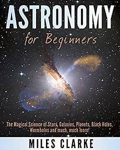 Astronomy: Astronomy for Beginners: The Magical Science of ...