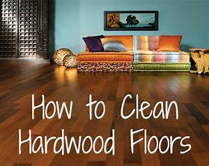 how to clean hardwood floors blissfully domestic With how to disinfect wood floors