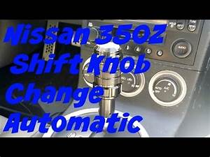 Nissan 350z Shift Knob Change. Works For Any Automatic ...