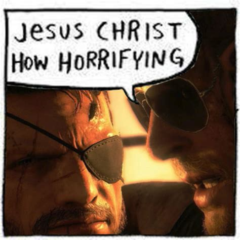 Jesus Christ How Horrifying Meme - metal gear jesus christ how horrifying know your meme