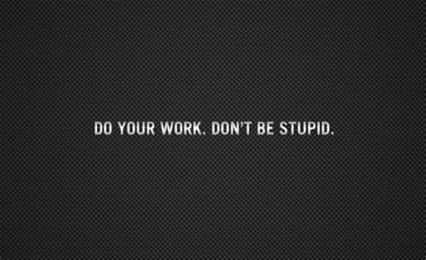 Do Your Work. Don't Be Stupid. - Scribblings and Geekery