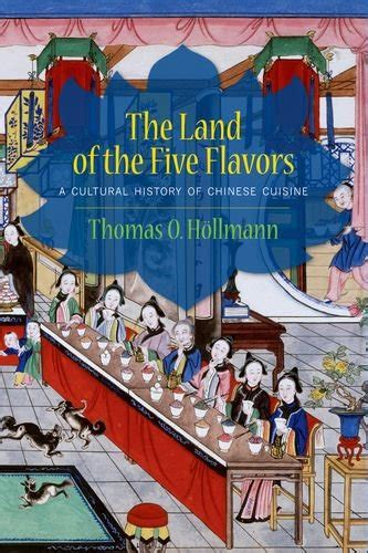 the history of cuisine the land of the five flavors a cultural history of