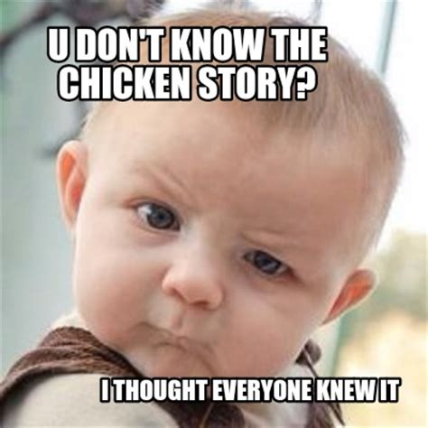 Who Knew Meme - meme creator u don t know the chicken story i thought everyone knew it meme generator at