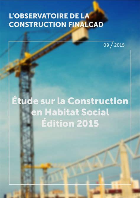 habitat si鑒e social etude sur la construction en habitat social l 39 observatoire de la con