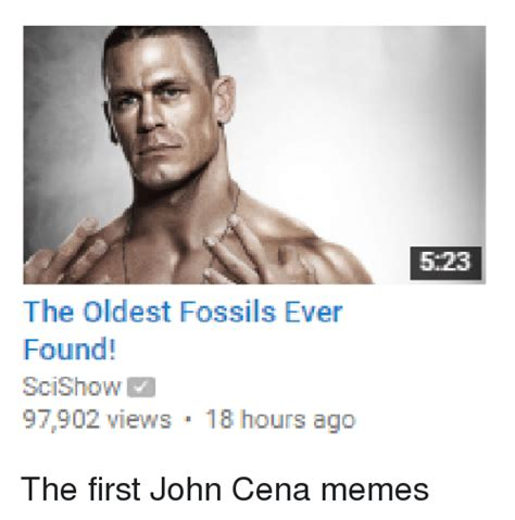 First Meme Ever - the oldest fossils ever found scishow m 97 902 views 18 hours ago 5 23 the first john cena