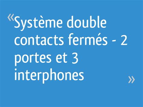 syst 232 me contacts ferm 233 s 2 portes et 3 interphones messages