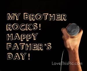 My Brother Rocks! Happy Fathers Day Pictures, Photos, and ...