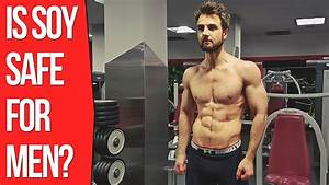 Is Soy Protein Safe For Men - Does Soy Reduce Testosterone   The Truth