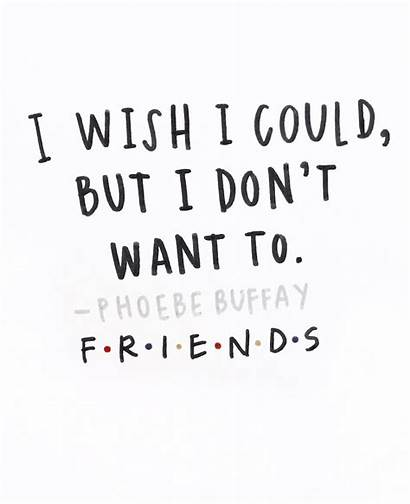 Quotes Friends Buffay Phoebe Drawing Calligraphy Lettering