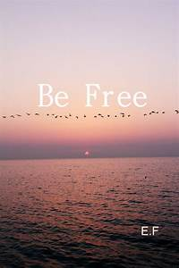 Be free - image... Freedom At Sea Quotes