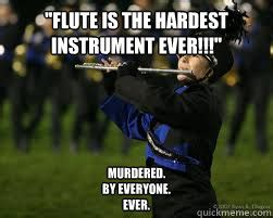 Flute Memes - quot flute is the hardest instrument ever quot murdered by everyone ever incompetant marching