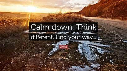 Calm Down Think Different Quotes Way Quote