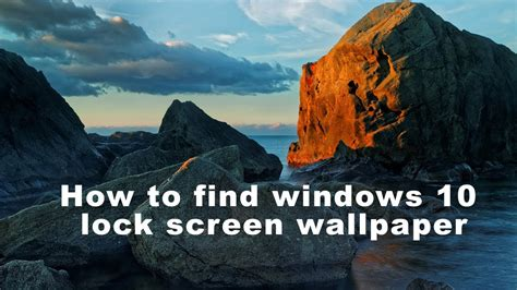 Windows 10 Lock Screen Wallpaper how to find windows 10 lock screen wallpaper