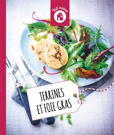 livre de cuisine fait maison fait maison terrines et foie gras livre à prix