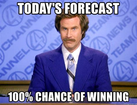 Winning Meme Today S Forecast 100 Chance Of Winning Anchorman7
