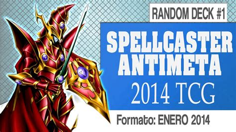 random deck 1 spellcaster antimeta deck duels decklist tcg enero 2014 yu gi oh