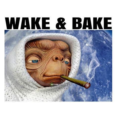 Et Meme - wake bake memes e t smoking blunt pic weed memes