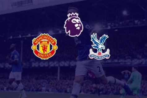 Premier League Live: Manchester United vs Crystal Palace ...