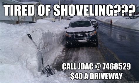 Shoveling Snow Meme - tired of shoveling call jdac 7468529 40 a driveway snow clearing st johns quickmeme