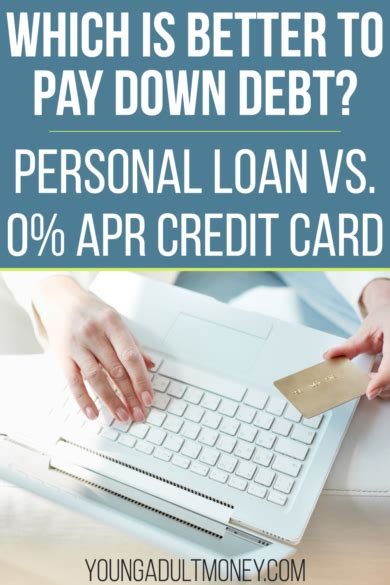 Say you owe $3,000 on a credit card with an 18% annual percent rate (apr) , and your minimum payment is 3% of the balance or $25, whichever is greater. Personal Loan vs. 0% APR Credit Card | Young Adult Money