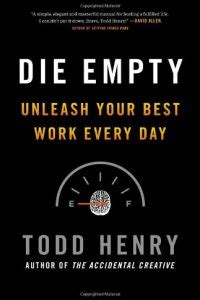 Die Empty Free Summary Todd Henry