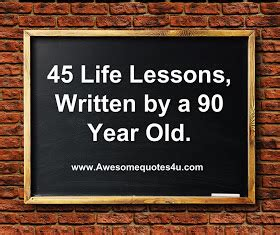 Awesome Quotes 45 Life Lessons, Written By 90 Year Old