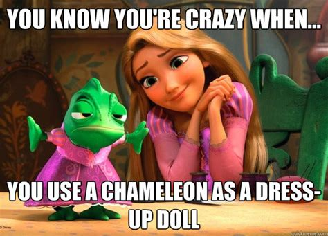 Tangled Memes - you know you re crazy when you use a chameleon as a dress up doll tangled pascal quickmeme
