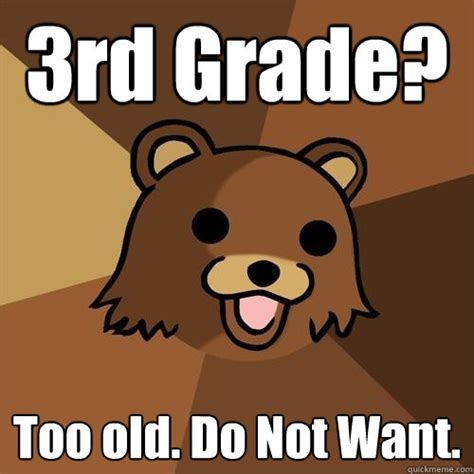 Do Not Want Meme - 3rd grade too old do not want pedobear quickmeme