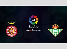 Girona vs Real Betis Preview and Prediction Live Stream