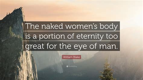William Blake Quote The Naked Womens Body Is A Portion Of Eternity Too Great For The Eye Of