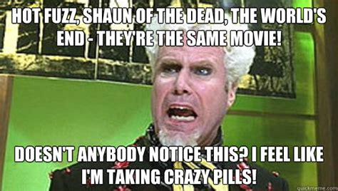 Shaun Of The Dead Meme - hot fuzz shaun of the dead the world s end they re the same movie doesn t anybody notice