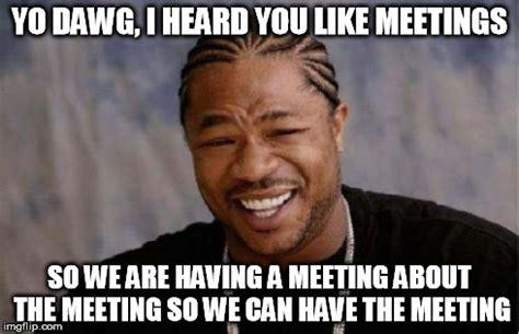 Meme Meeting - how it feels in my office imgflip