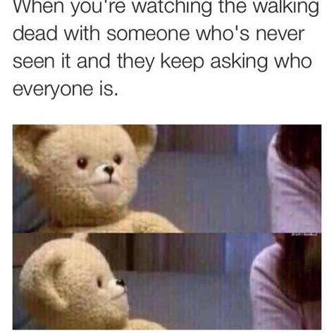 Snuggle Bear Meme - when you re watching the walking dead with someone who s never seen it and they keep asking who